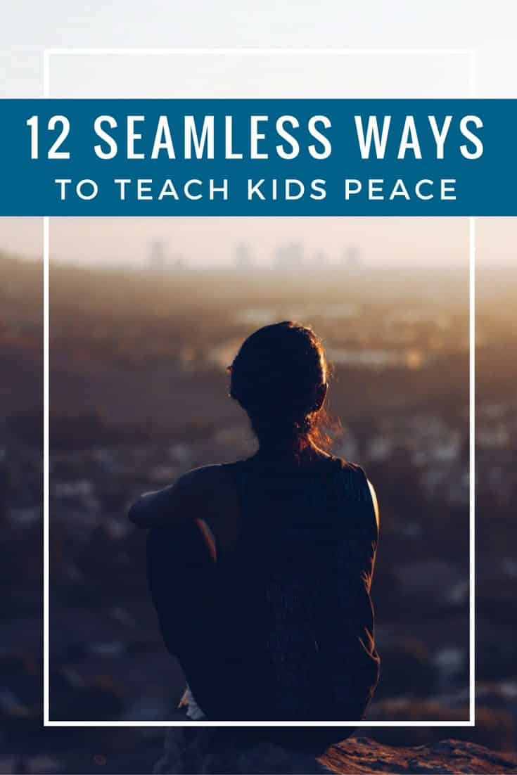 12 Seamless Ways to Teach Peace to Young Kids