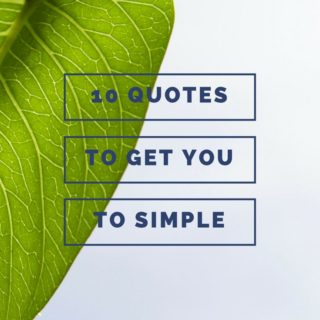 10 Quotes to Help You Get To Simple
