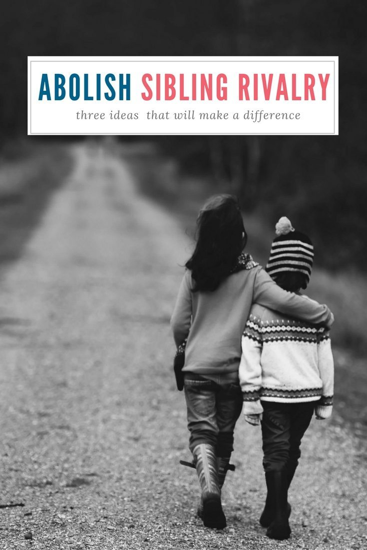 3 Ideas to Abolish Sibling Rivalry