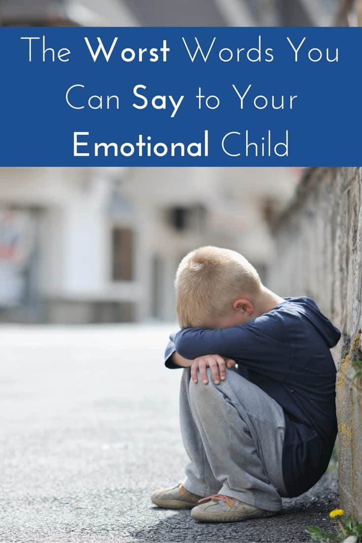 The Worst Words You Can Say to Your Emotional Child