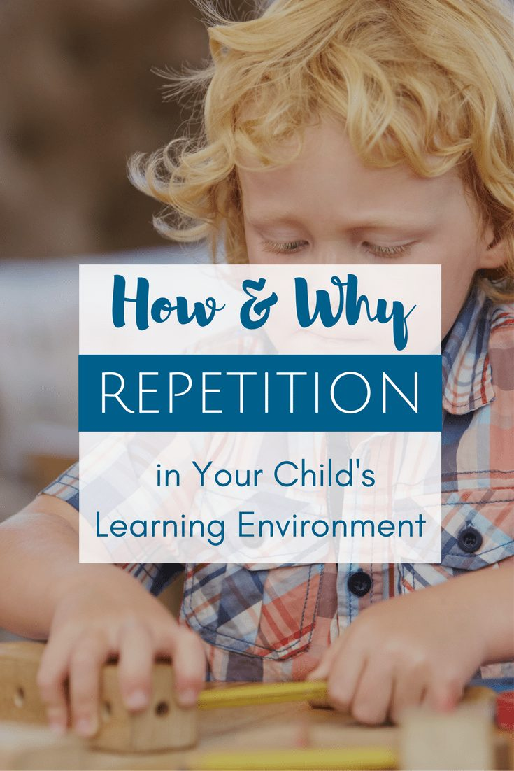 How & Why to Embrace Repetition in Your Child's Learning Environment