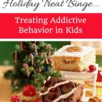 Beyond The Holiday Binge: How to Manage Your Child's Addictive Behavior