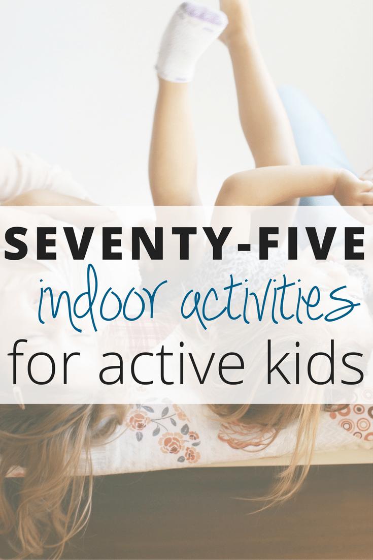 75 Indoor Activities for Kids