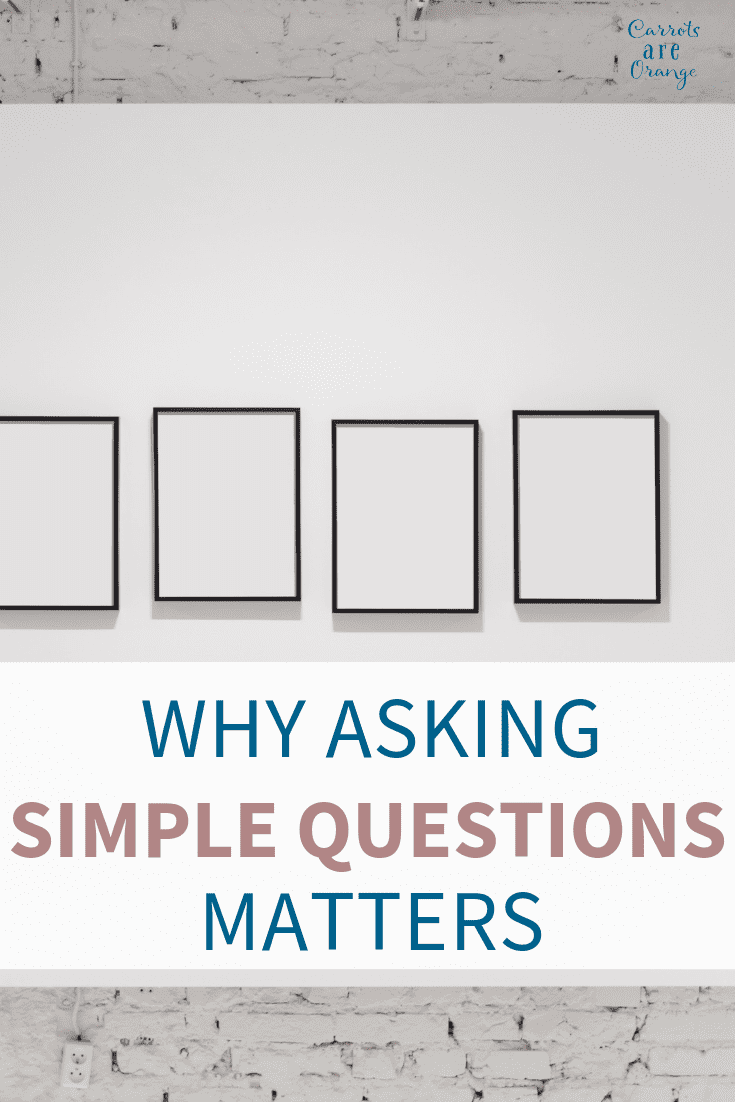 Why Asking Simple Questions Matters